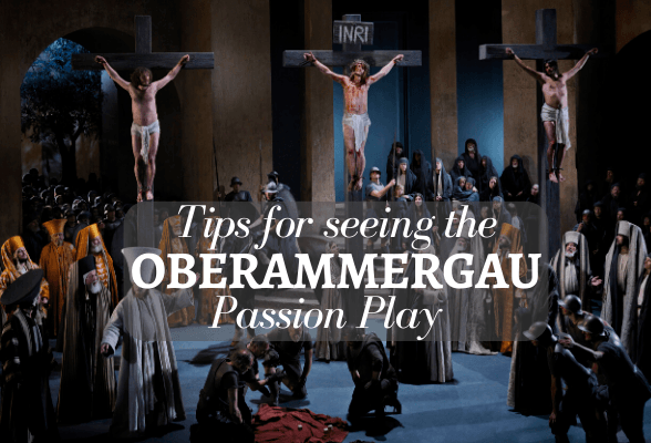 Tips for seeing the Oberammergau Passion Play