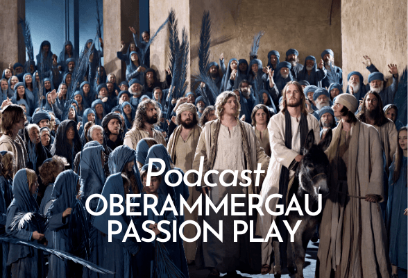 Podcast Oberammergau Passion Play Germany