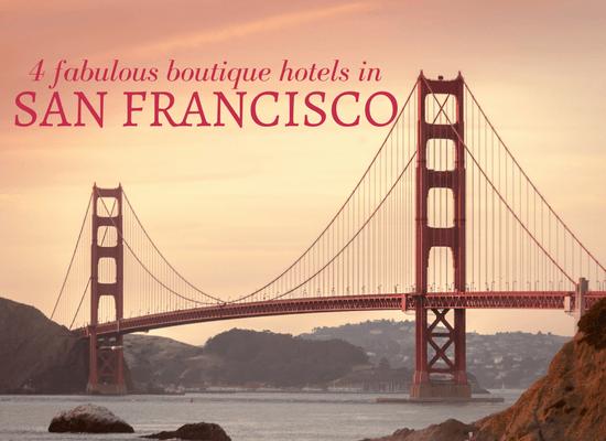 4 fabulous boutique hotels in San Francisco